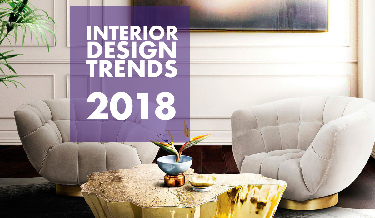 Top interior design trends 2018 fast guide d signers for Apartment design trends 2018
